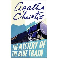The Mystery of the Blue Train by Agatha Christie . . . #6 in the Hercule Poirot series (pub. 1928) . . . read in 2002