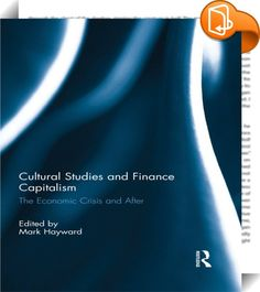 Cultural Studies and Finance Capitalism    ::  <P>While many discussions of the economic crisis of 2007-2008 have sought to explain the causes of the financial collapse, this volume looks to supplement these accounts by exploring possible alternatives for the post-crisis world in which we now live. However, rather than offering a strictly economic approach, <EM>Cultural Studies and Finance Capitalism</EM> argues that the crisis was as much cultural as economic, and that any way forward...