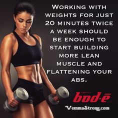 Working with weights for just 20 minutes twice a week should be enough to start building more lean muscle and flattening your abs.  vemma.myvoffice.com/vemmastrong