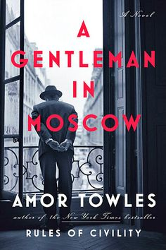 A Gentleman in Moscow by Amor Towles - The story of Count Alexander Rostov as he lives his life confined to the Metropol hotel in Moscow. #nycbookclub #mypick #lovedit