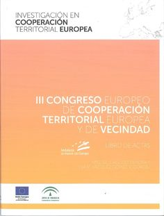 III Congreso europeo de cooperación territorial europea y de vecindad : libro de actas.     Junta de Andalucía, 2014