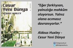 """""""Eğer farklıysan, yalnızlığa mahkûm oluyorsun. Yalnız olana acımasız davranıyorlar.""""   Aldous Huxley - Cesur Yeni Dünya"""