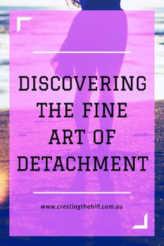 I'm learning to re-define the word detachment - focusing on self-care and boundaries