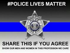 all lives should matter but police officers and military soldiers lives are put on the line everyday to save ours.  They don't know you and me but yet they protect the streets that i run and that my children are on.  For that I appreciate all that they do.  Their LIVES MATTER!!!!!! (WB)