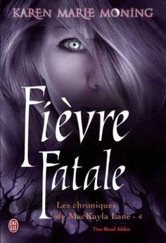Découvrez Chroniques de MacKayla Lane, Tome 4 : Fièvre Fatale, de Karen Marie Moning sur Booknode, la communauté du livre