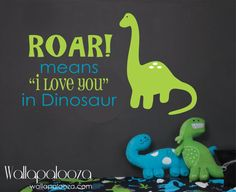 Roar means I love you  Dinosaur Wall Decal - by WallapaloozaDecals ... fun things to enjoy when you search 'dinosaur' in Etsy!