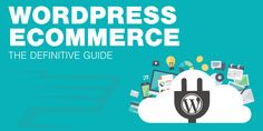 WordPress eCommerce: The Complete Resource Guide to Building a Profitable WordPress eCommerce Site
