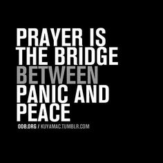 Prayer the bridge between panic and peace