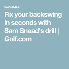 Fix your backswing in seconds with Sam Snead's drill   Golf.com