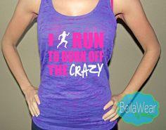 I Run to Burn off the crazy  Burnout Racerback by shopbellawear
