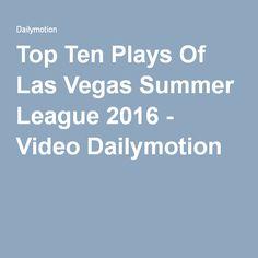 Top Ten Plays Of Las Vegas Summer League 2016 - Video Dailymotion