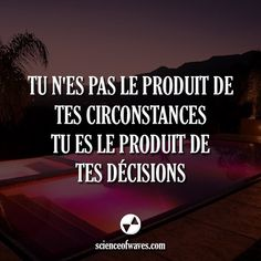 Tu n'es pas le produit de tes circonstances, tu es le produit de tes décisions. #motivation #citations #citation