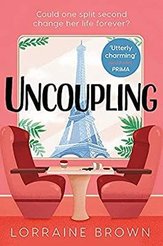 Uncoupling: Escape to Paris with the most romantic and uplifting love story of 2021!: Amazon.co.uk: Brown, Lorraine: 9781409198383: Books