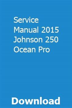 Service Manual 2015 Johnson 250 Ocean Pro pdf download full online
