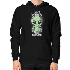 Aliens don't believe Hoodie (on man)