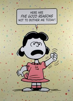 """Here are 5 Good Reasons NOT to Bother Me Today!"", Lucy Van Pelt, the Peanuts Comics. Lucy Van Pelt, Peanuts Quotes, Snoopy Quotes, Peanuts Cartoon, Peanuts Snoopy, Peanuts Comics, Snoopy Comics, Peanuts Characters, Cartoon Characters"