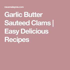 Garlic Butter Sauteed Clams | Easy Delicious Recipes