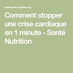 Comment stopper une crise cardiaque en 1 minute - Santé Nutrition