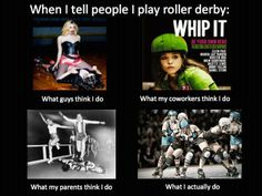 When I tell people I play roller derby: