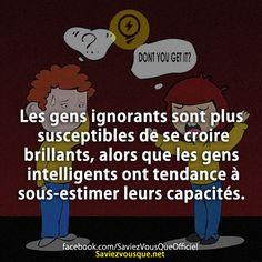 Les gens ignorants sont plus susceptibles de se croire brillants, alors que les gens intelligents ont tendance à sous-estimer leurs capacités. | Saviez Vous Que?