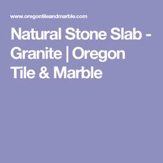 Natural Stone Slab - Granite | Oregon Tile & Marble
