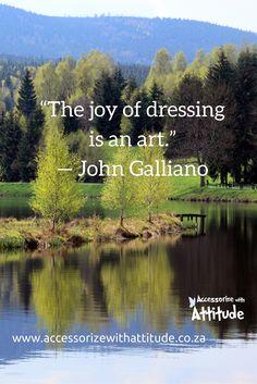 """The joy of dressing is an art."" — John Galliano http://thinkcookcookworld.com/"