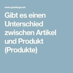 Gibt es einen Unterschied zwischen Artikel und Produkt (Produkte)