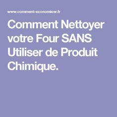 Comment Nettoyer votre Four SANS Utiliser de Produit Chimique.