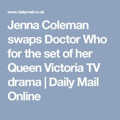 Jenna Coleman swaps Doctor Who for the set of her Queen Victoria TV drama   Daily Mail Online
