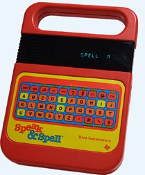 Speak & Spell: I spent HOURS playing with this as a child. I kinda miss it.