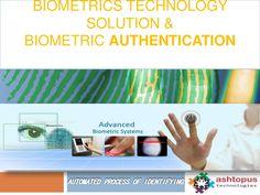 Biometrics technology solution biometricauthentication system by ashtopustech via slideshare