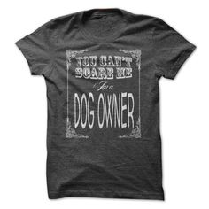Dog Day Shirt - You Cant Scare Me Im a Dog Owner - Funny Dog T-shirt