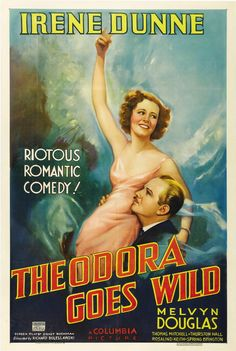 Theodora Goes Wild:  Nothing in movies was better than Irene Dunne making a spectacle of herself.