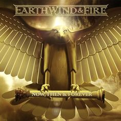 NOW, THEN & FOREVER - The new album from Earth, Wind & Fire will be released on September 10, 2013! See link for details! 2TU!