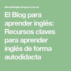El Blog para aprender inglés: Recursos claves para aprender inglés de forma autodidacta