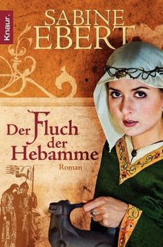 Der Fluch der Hebamme: Roman (Knaur TB) von Sabine Ebert http://www.amazon.de/dp/3426506068/ref=cm_sw_r_pi_dp_LXiaub0VF1V6M