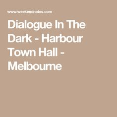 Dialogue In The Dark - Harbour Town Hall - Melbourne