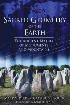 Sacred Geometry of the Earth: The Ancient Matrix of Monuments and Mountains