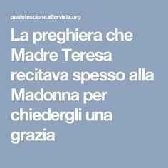 La preghiera che Madre Teresa recitava spesso alla Madonna per chiedergli una grazia Madonna, Cogito Ergo Sum, Mother Mary, The Cure, Mantra, Dreams, Album, Quotes, Christmas