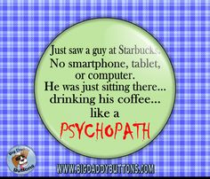 """Funny Button - Starbucks Psychopath 2.25"""" Button,pinback or magnet,humor,pin,badge,funny,sarcasm,fun gift,coffee,laptop,smartphone,tablet by BigDaddyButtons on Etsy"""