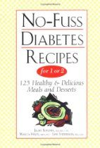 No-Fuss Diabetes Recipes for 1 or 2: 125 Healthy & Delicious Meals and Desserts