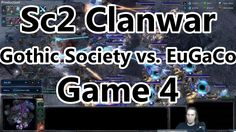 [Sc2] [1v1] [Clanwar] - [Game 4] - Gothic Society vs. EuGaCo