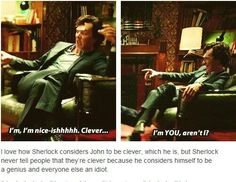 I squeed when I noticed this. Sherlock usually calls John stupid or average, but he actually thinks John is clever. For Sherlock calling someone clever other than himself is a very big compliment Sherlock Bbc, Drunk Sherlock, Sherlock Fandom, Benedict Cumberbatch Sherlock, Jim Moriarty, Sherlock Quotes, Watson Sherlock, Martin Freeman, Detective