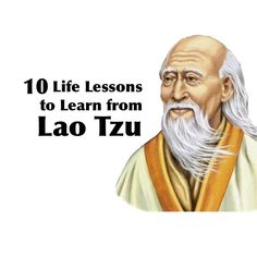Lao-Tzu, one of the most renowned philosophers and poets of ancient China, left behind many important lessons for us to learn. Here are 10 of Lao Tzu's life changing lessons...