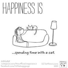 Happiness is spending time with a cat.