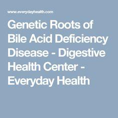 Genetic Roots of Bile Acid Deficiency Disease - Digestive Health Center - Everyday Health