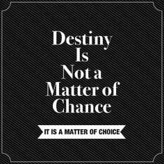 Thought of the Day: Destiny is not a matter of chance. It is a matter of choice. #thoughtoftheday pic.twitter.com/NaWysNsxns