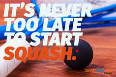It's never too late to start playing squash!