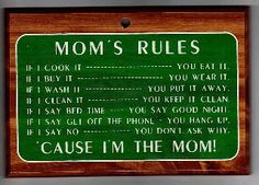 Mom's Rules, and this is one I actually have, given to me by My MOM!
