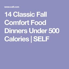 14 Classic Fall Comfort Food Dinners Under 500 Calories | SELF